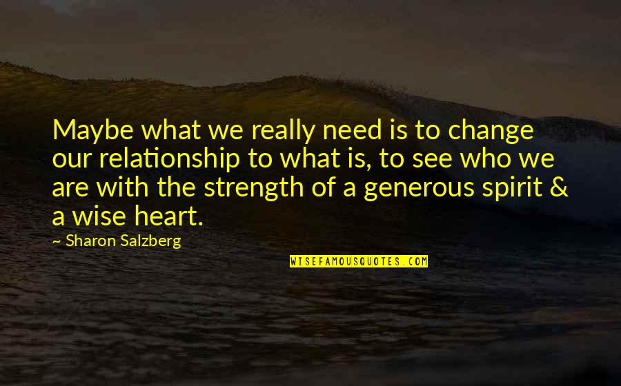 Love Is Generous Quotes By Sharon Salzberg: Maybe what we really need is to change
