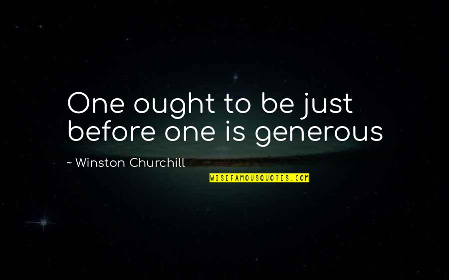 Love Is Generous Quotes By Winston Churchill: One ought to be just before one is
