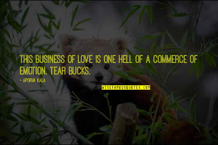 Love Is Hell Quotes By Aporva Kala: This business of love is one hell of