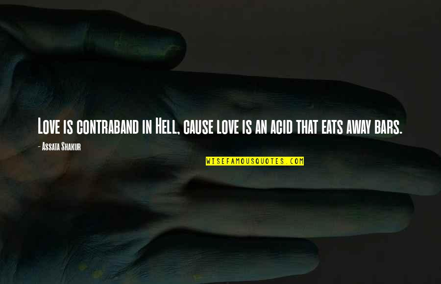 Love Is Hell Quotes By Assata Shakur: Love is contraband in Hell, cause love is