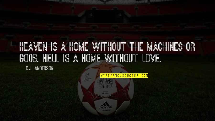 Love Is Hell Quotes By C.J. Anderson: Heaven is a home without the machines or
