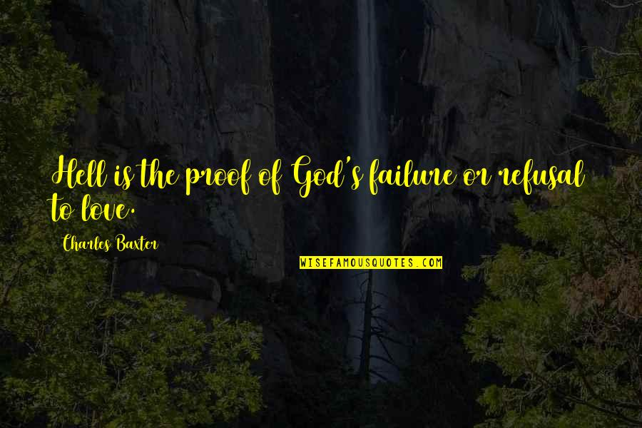 Love Is Hell Quotes By Charles Baxter: Hell is the proof of God's failure or