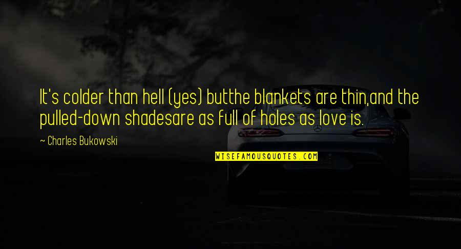 Love Is Hell Quotes By Charles Bukowski: It's colder than hell (yes) butthe blankets are