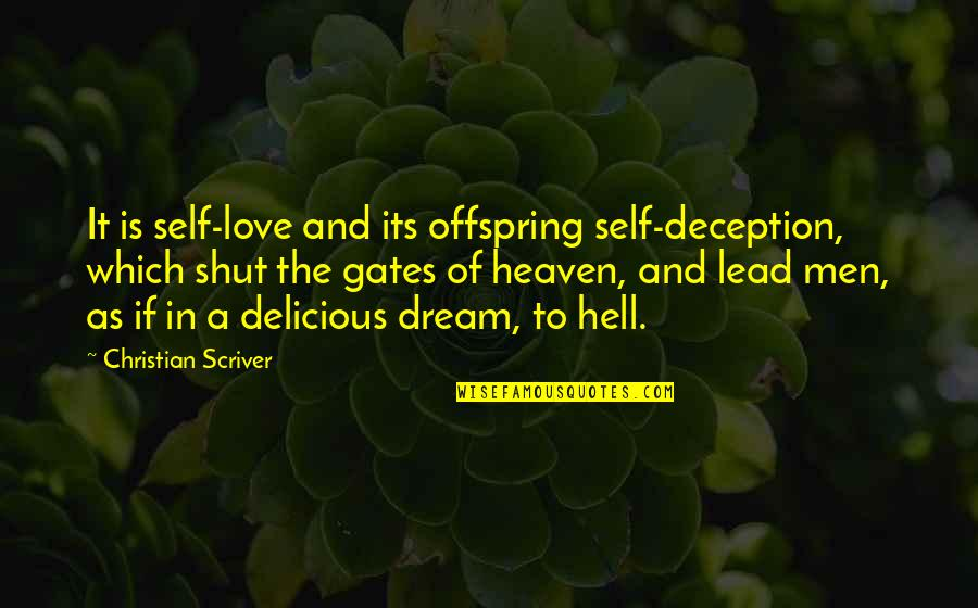 Love Is Hell Quotes By Christian Scriver: It is self-love and its offspring self-deception, which
