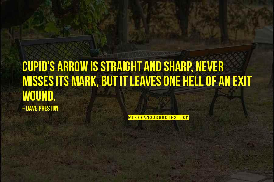 Love Is Hell Quotes By Dave Preston: Cupid's arrow is straight and sharp, never misses