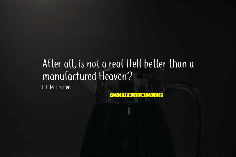 Love Is Hell Quotes By E. M. Forster: After all, is not a real Hell better