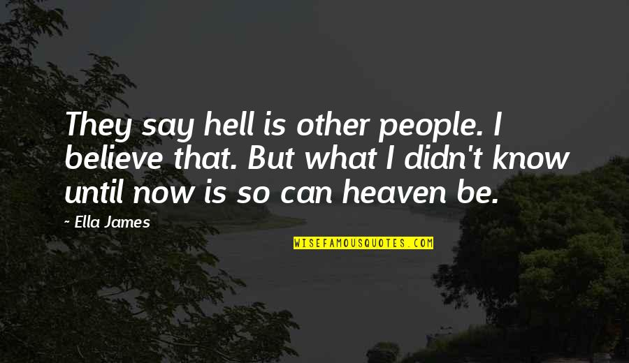 Love Is Hell Quotes By Ella James: They say hell is other people. I believe