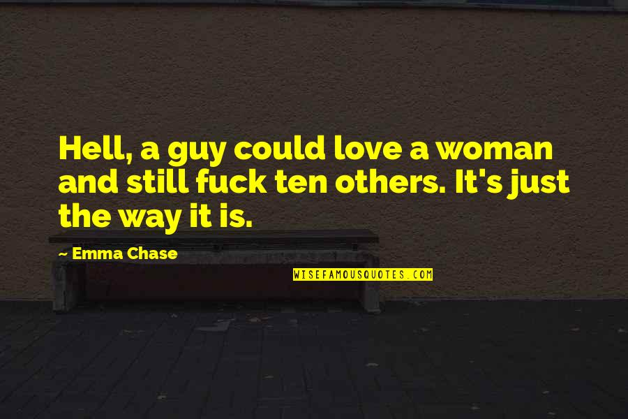 Love Is Hell Quotes By Emma Chase: Hell, a guy could love a woman and