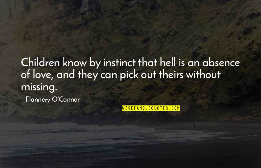 Love Is Hell Quotes By Flannery O'Connor: Children know by instinct that hell is an