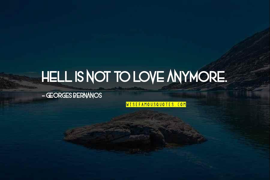 Love Is Hell Quotes By Georges Bernanos: Hell is not to love anymore.
