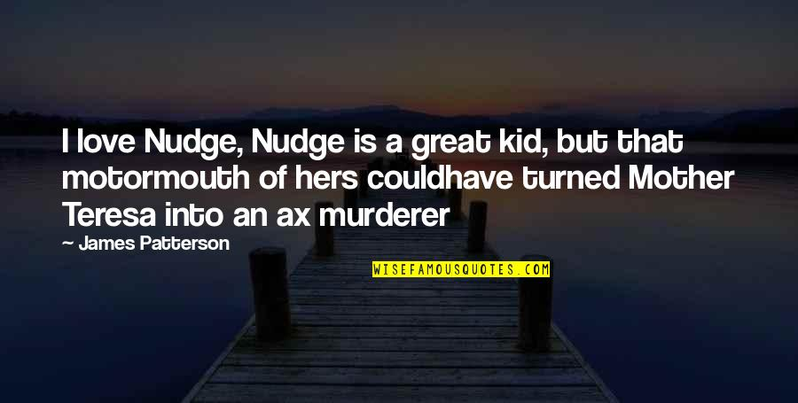 Love Is Hell Quotes By James Patterson: I love Nudge, Nudge is a great kid,