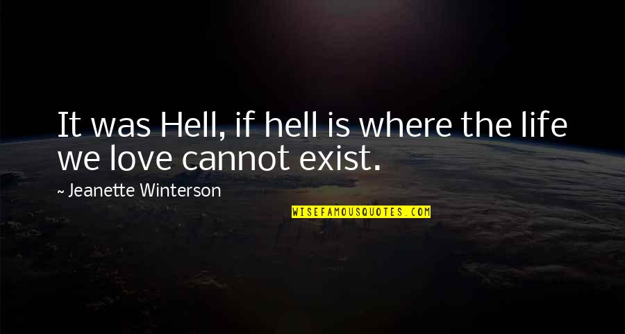 Love Is Hell Quotes By Jeanette Winterson: It was Hell, if hell is where the