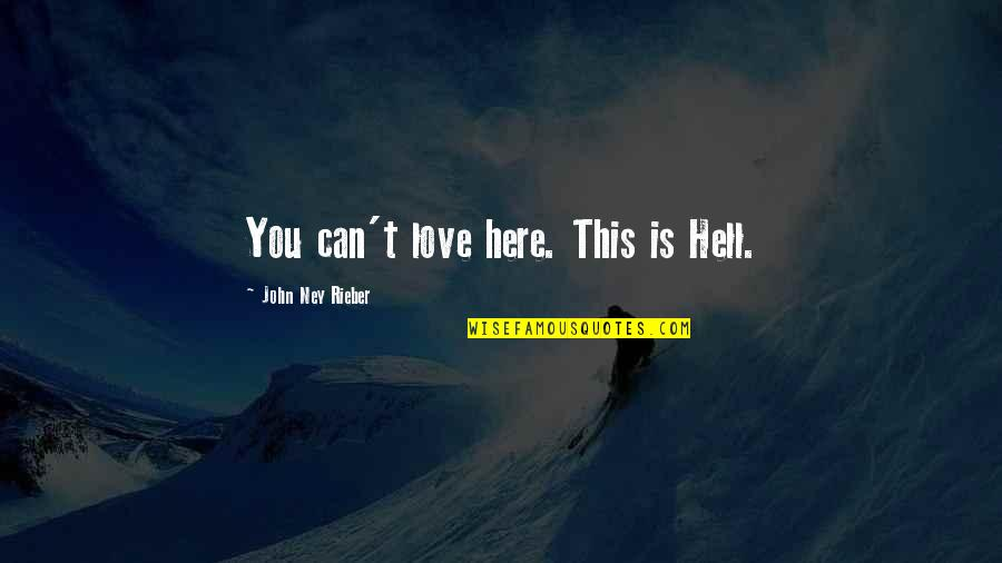 Love Is Hell Quotes By John Ney Rieber: You can't love here. This is Hell.