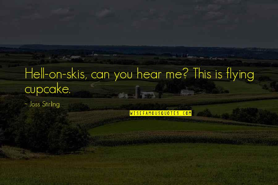 Love Is Hell Quotes By Joss Stirling: Hell-on-skis, can you hear me? This is flying