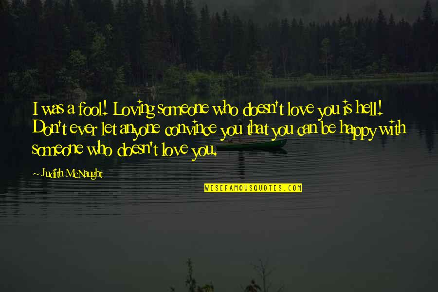 Love Is Hell Quotes By Judith McNaught: I was a fool! Loving someone who doesn't