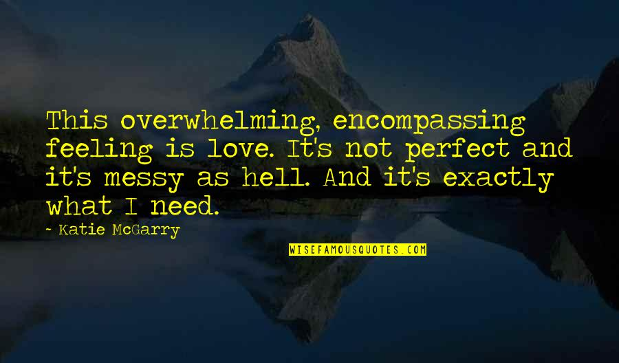 Love Is Hell Quotes By Katie McGarry: This overwhelming, encompassing feeling is love. It's not