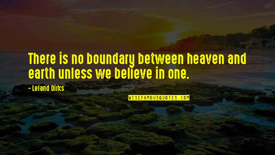 Love Is Hell Quotes By Leland Dirks: There is no boundary between heaven and earth