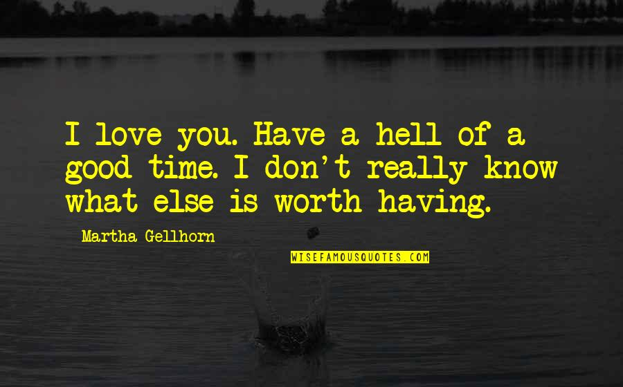 Love Is Hell Quotes By Martha Gellhorn: I love you. Have a hell of a