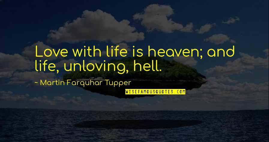 Love Is Hell Quotes By Martin Farquhar Tupper: Love with life is heaven; and life, unloving,