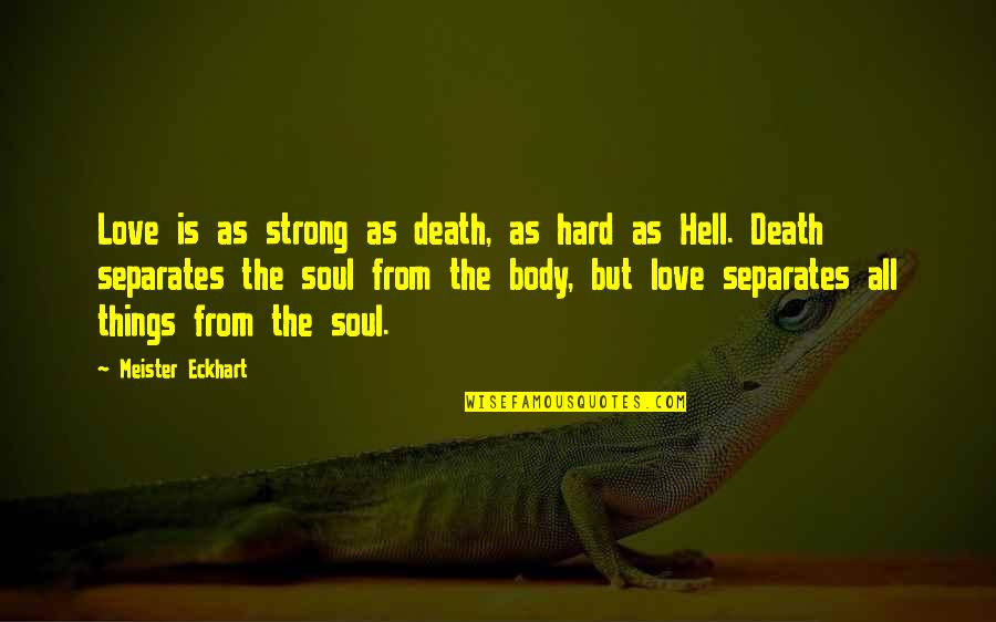 Love Is Hell Quotes By Meister Eckhart: Love is as strong as death, as hard