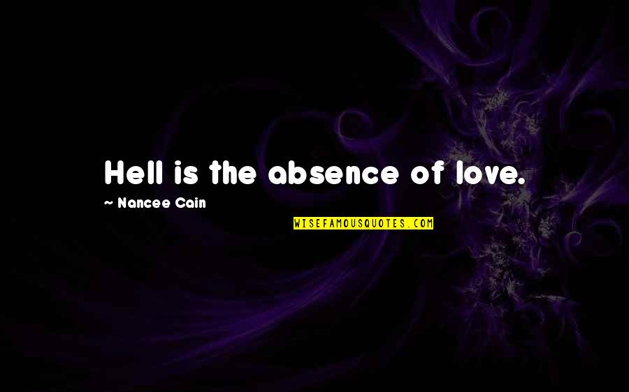 Love Is Hell Quotes By Nancee Cain: Hell is the absence of love.