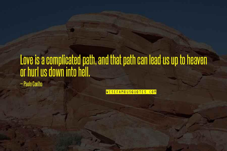 Love Is Hell Quotes By Paulo Coelho: Love is a complicated path, and that path