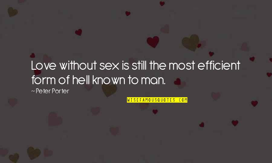 Love Is Hell Quotes By Peter Porter: Love without sex is still the most efficient