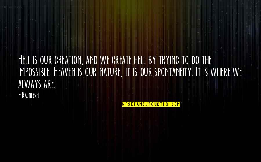 Love Is Hell Quotes By Rajneesh: Hell is our creation, and we create hell