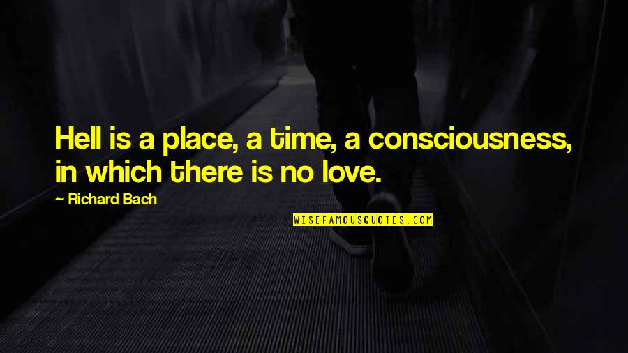 Love Is Hell Quotes By Richard Bach: Hell is a place, a time, a consciousness,