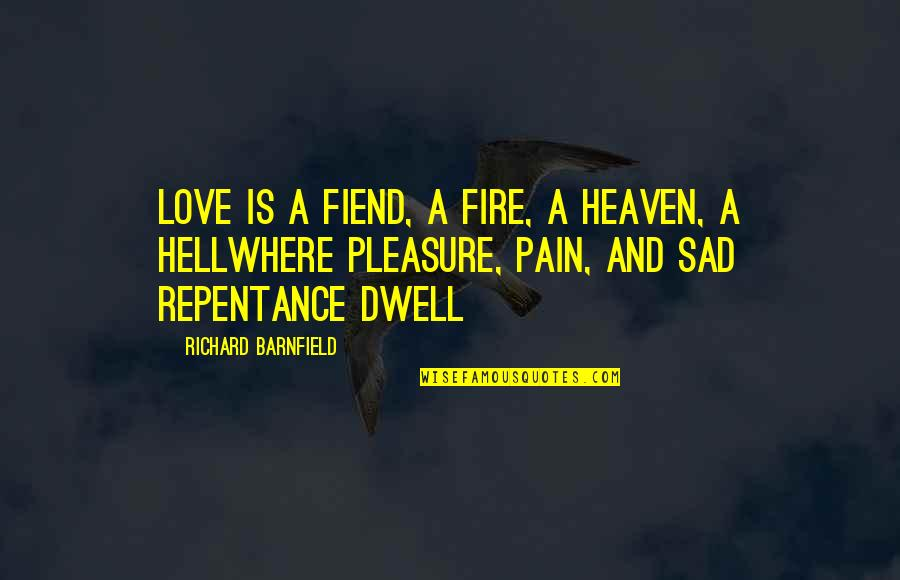 Love Is Hell Quotes By Richard Barnfield: Love is a fiend, a fire, a heaven,