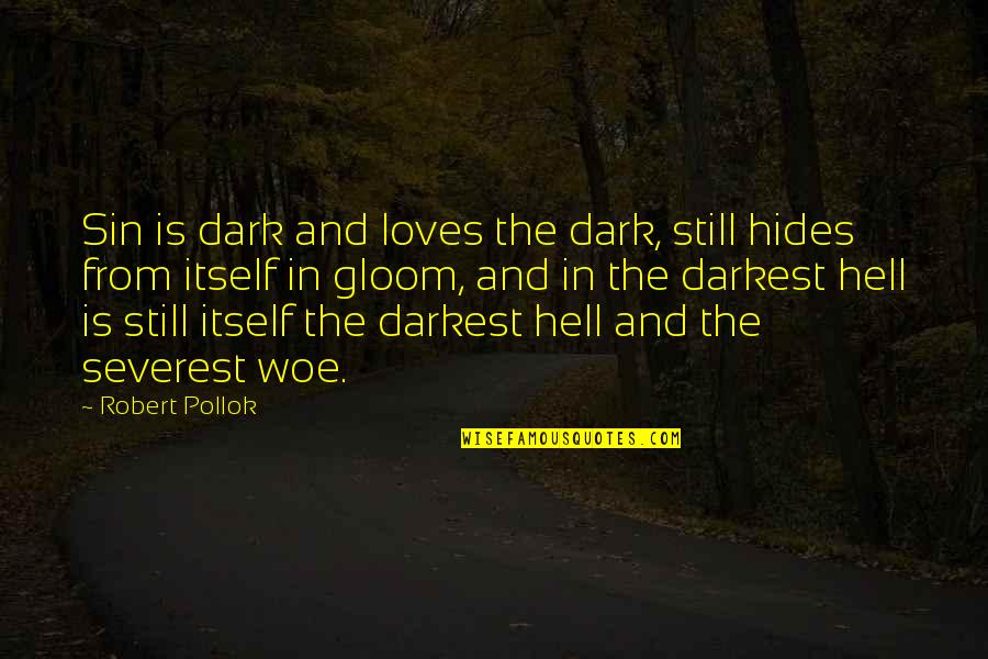 Love Is Hell Quotes By Robert Pollok: Sin is dark and loves the dark, still