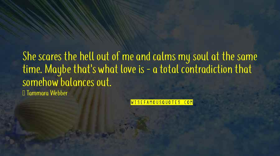 Love Is Hell Quotes By Tammara Webber: She scares the hell out of me and