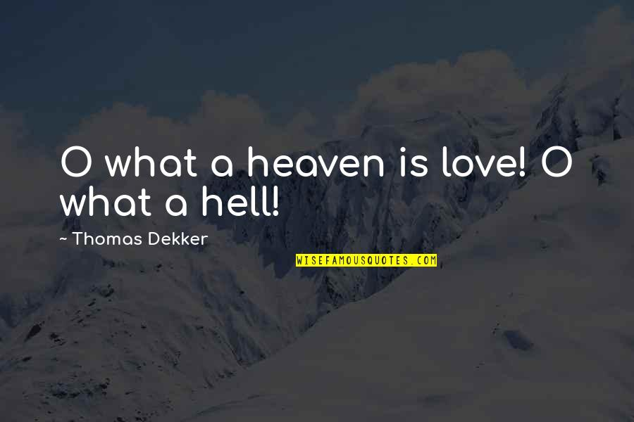 Love Is Hell Quotes By Thomas Dekker: O what a heaven is love! O what