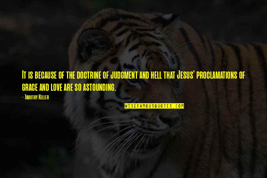 Love Is Hell Quotes By Timothy Keller: It is because of the doctrine of judgment