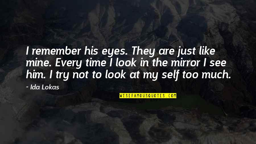 Love Is Like A Mirror Quotes By Ida Lokas: I remember his eyes. They are just like