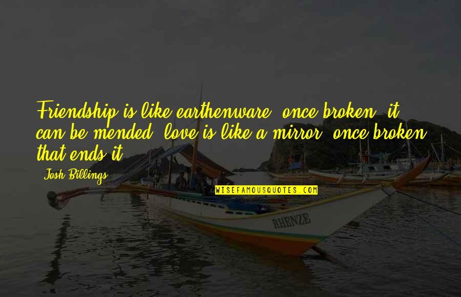 Love Is Like A Mirror Quotes By Josh Billings: Friendship is like earthenware, once broken, it can