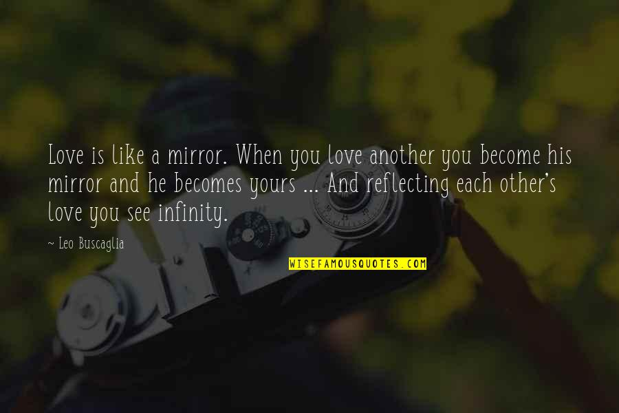 Love Is Like A Mirror Quotes By Leo Buscaglia: Love is like a mirror. When you love