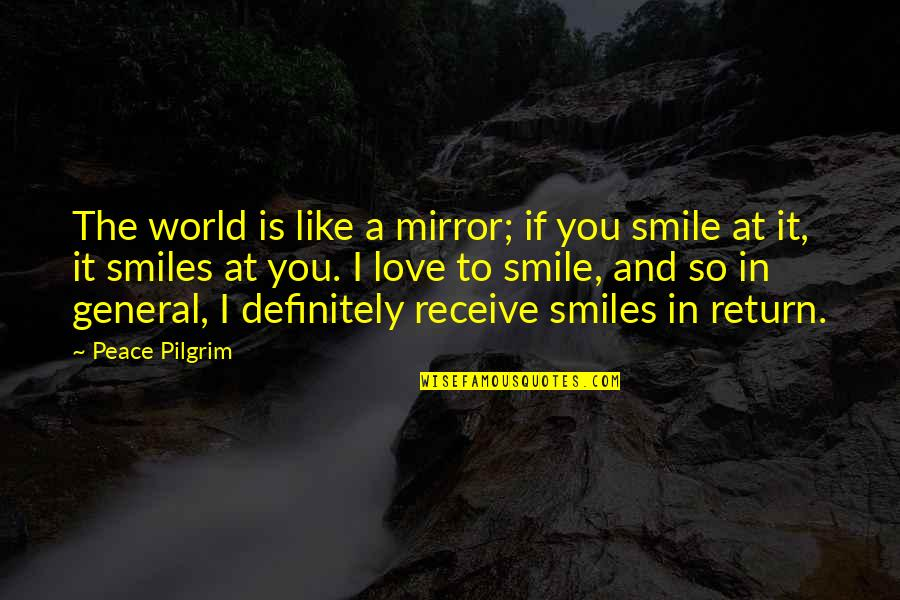 Love Is Like A Mirror Quotes By Peace Pilgrim: The world is like a mirror; if you