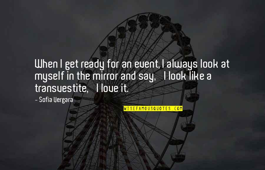 Love Is Like A Mirror Quotes By Sofia Vergara: When I get ready for an event, I