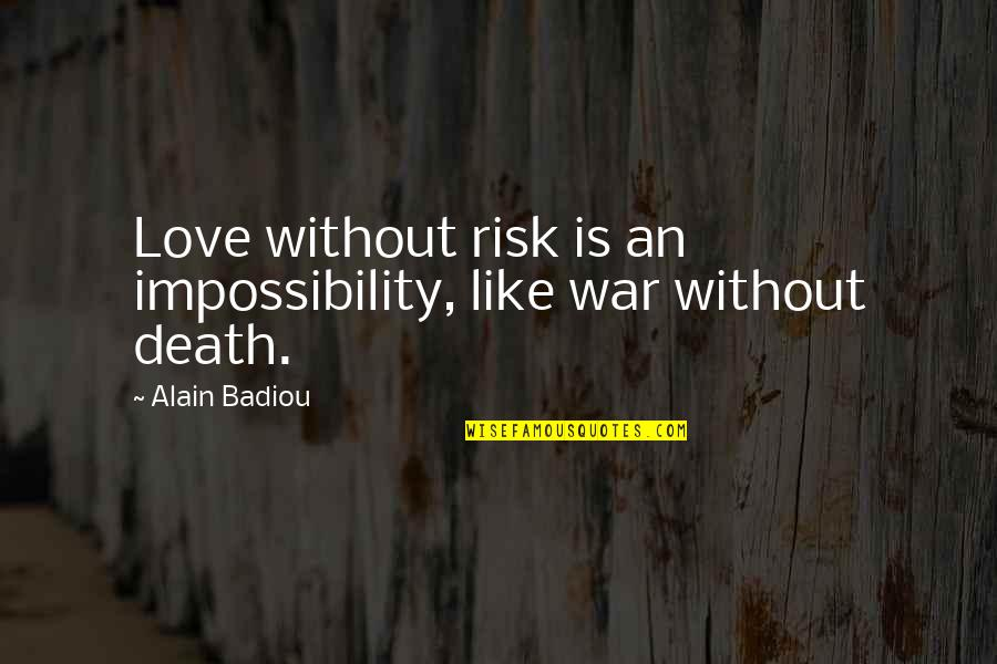 Love Is Like A War Quotes By Alain Badiou: Love without risk is an impossibility, like war
