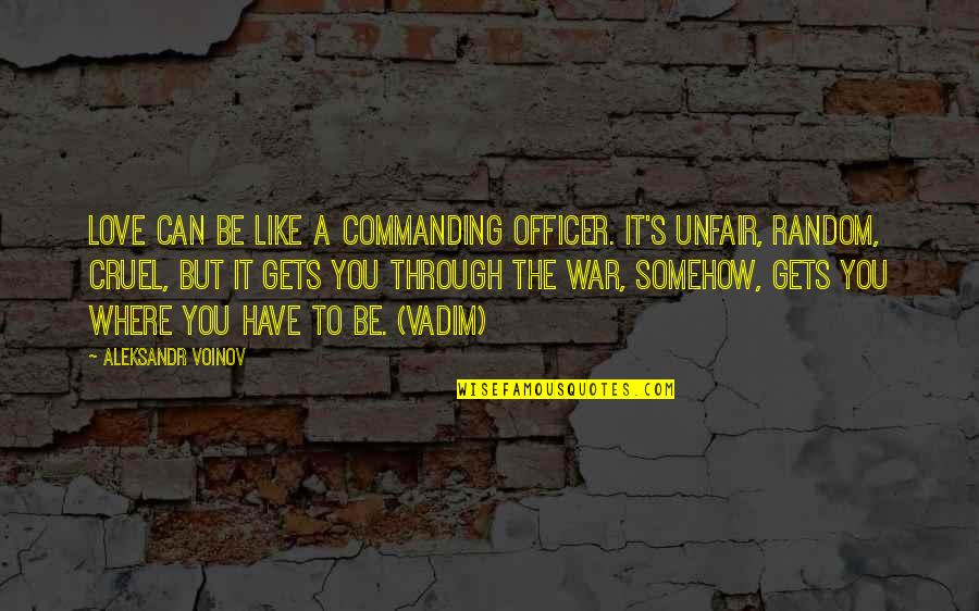 Love Is Like A War Quotes By Aleksandr Voinov: Love can be like a commanding officer. It's