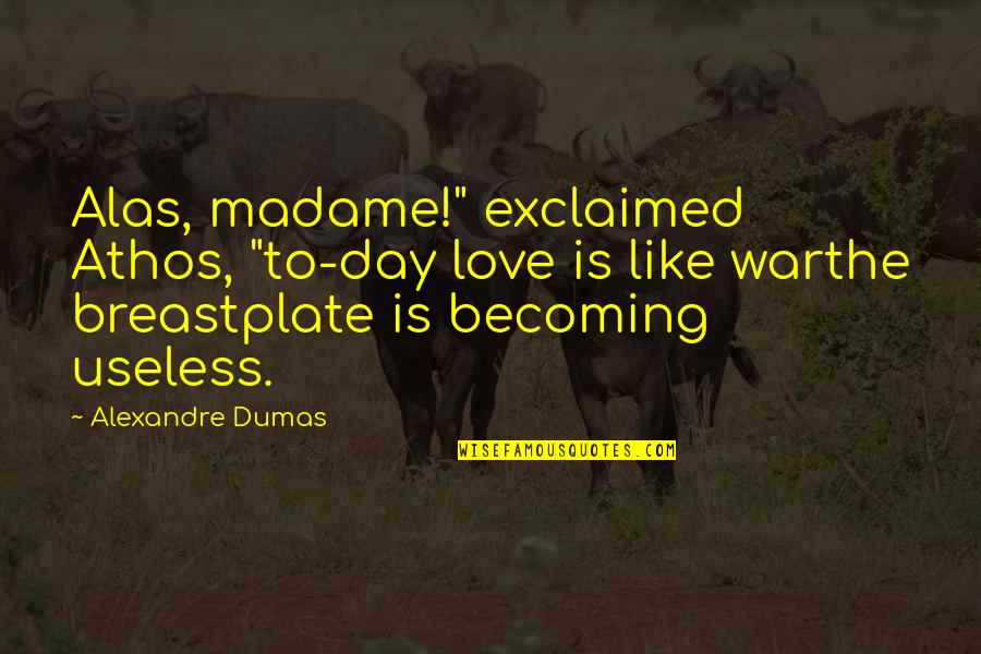 "Love Is Like A War Quotes By Alexandre Dumas: Alas, madame!"" exclaimed Athos, ""to-day love is like"