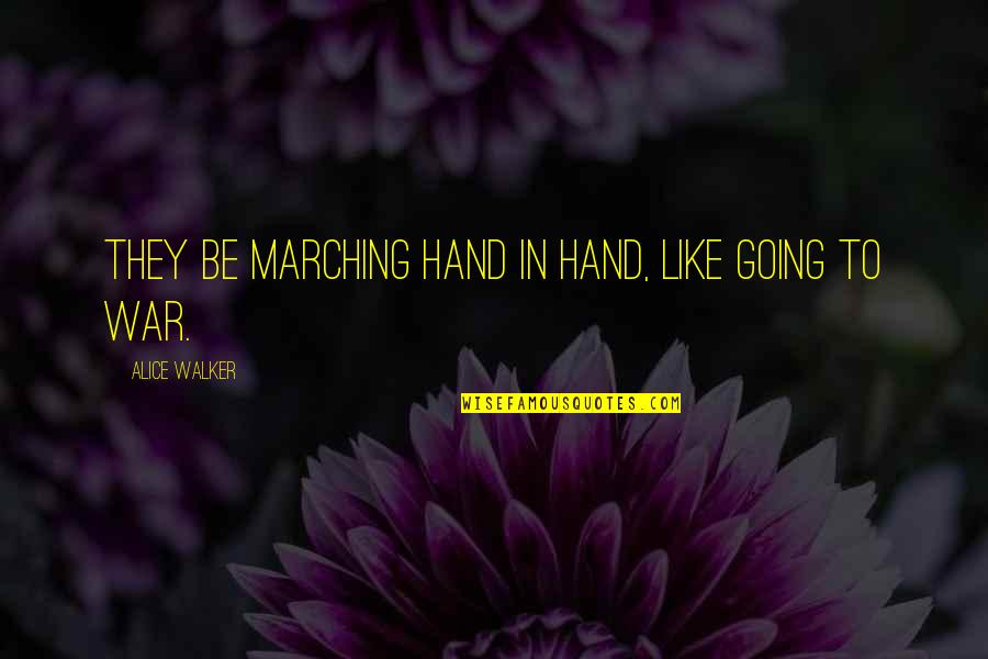 Love Is Like A War Quotes By Alice Walker: They be marching hand in hand, like going