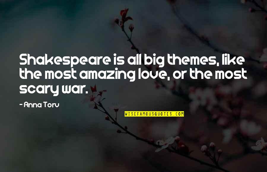 Love Is Like A War Quotes By Anna Torv: Shakespeare is all big themes, like the most