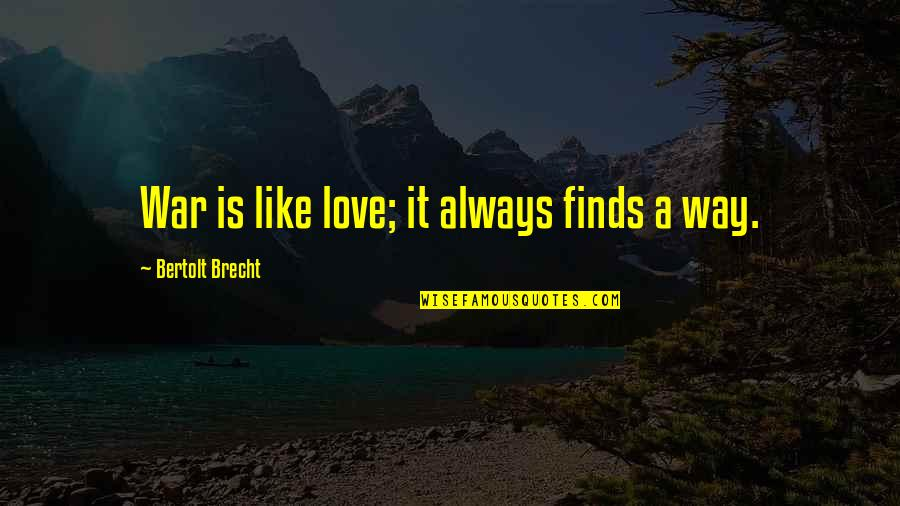 Love Is Like A War Quotes By Bertolt Brecht: War is like love; it always finds a