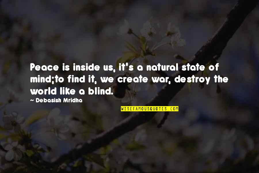 Love Is Like A War Quotes By Debasish Mridha: Peace is inside us, it's a natural state