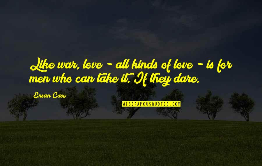 Love Is Like A War Quotes By Ensan Case: Like war, love - all kinds of love
