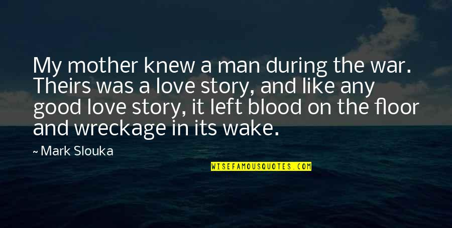 Love Is Like A War Quotes By Mark Slouka: My mother knew a man during the war.