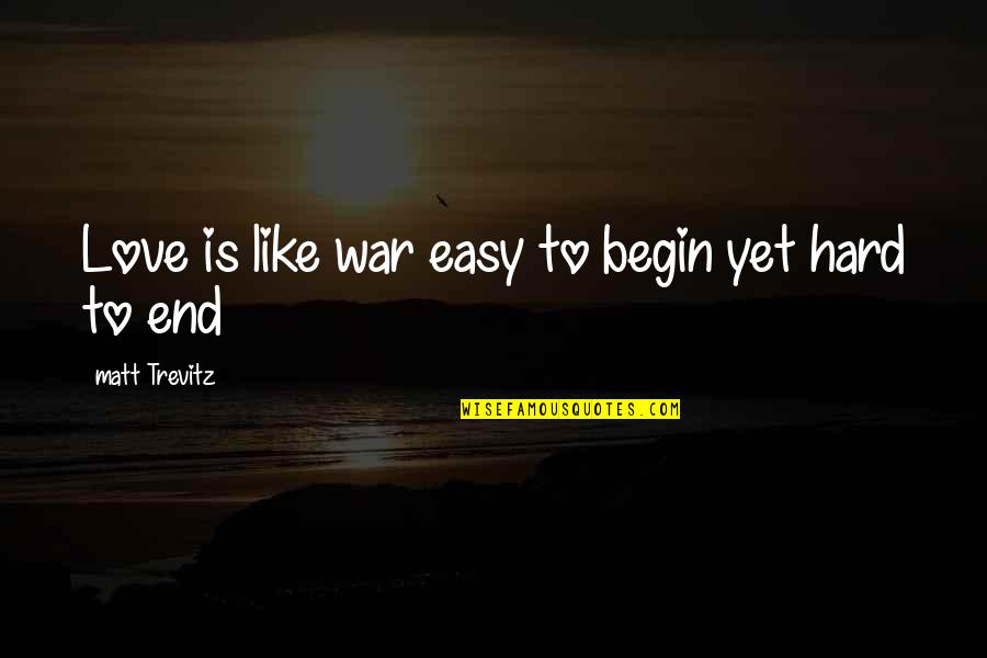 Love Is Like A War Quotes By Matt Trevitz: Love is like war easy to begin yet