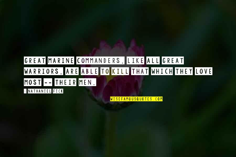 Love Is Like A War Quotes By Nathaniel Fick: Great Marine commanders, like all great warriors, are